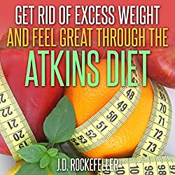 Get Rid of Excess Weight and Feel Great Through the Atkins Diet