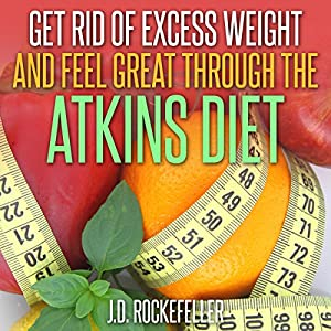 Get Rid of Excess Weight and Feel Great Through the Atkins Diet Audiobook