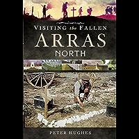 Visiting the Fallen: Arras: North (English Edition)