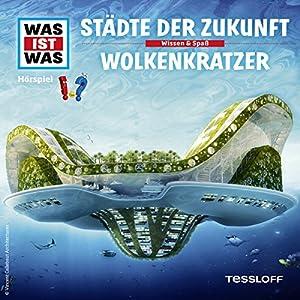 Städte der Zukunft / Wolkenkratzer (Was ist Was 55) Hörspiel