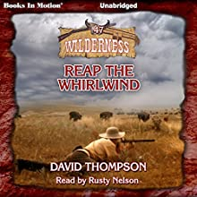 Reap the Whirlwind: Wilderness, 47 Audiobook by David Thompson Narrated by Rusty Nelson
