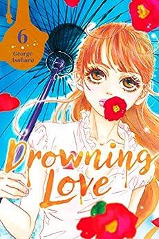 Drowning Love Vol. 6 by [Asakura, George]