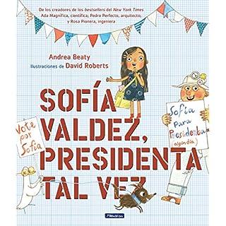 Sofía Valdez, presidenta tal vez / Sofia Valdez, Future Prez (Los Preguntones / The Questioneers) (Spanish Edition)
