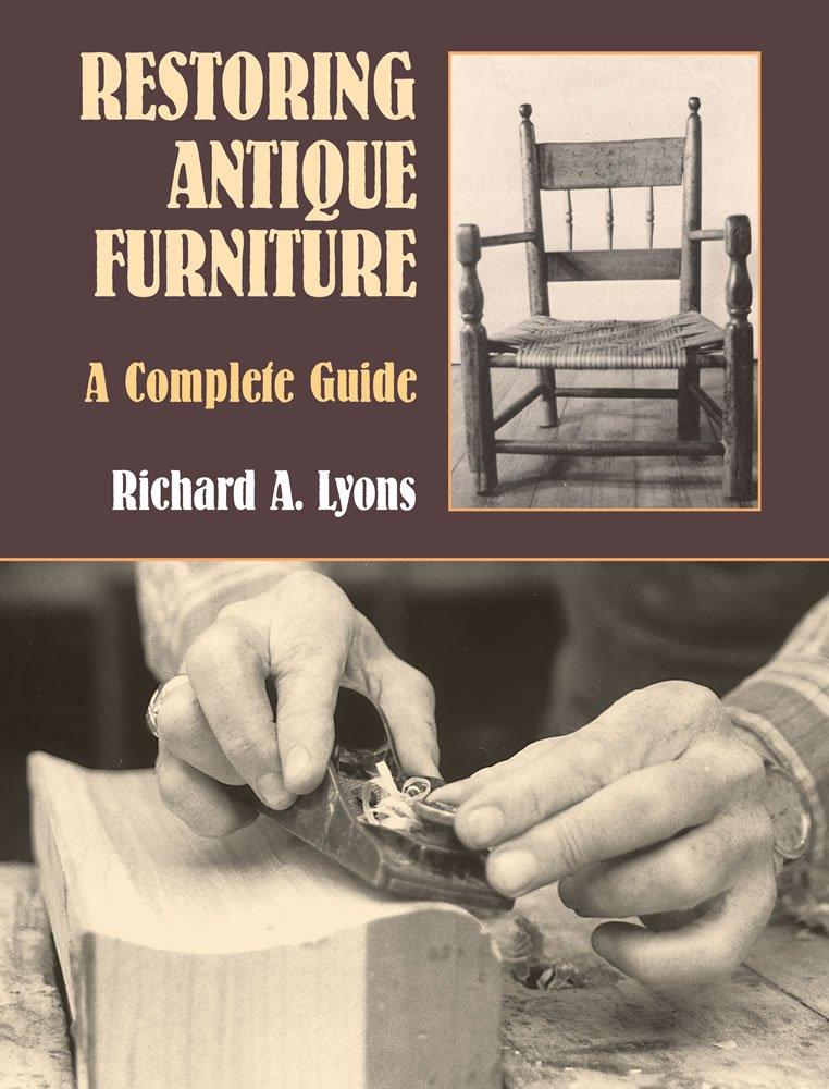 Restoring Antique Furniture A Complete Guide Dover