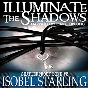 Audio Book Review: Illuminate the Shadows (Shatterproof Bond #2) by Isobel Starling (Author) & Gary Furlong (Narrator)