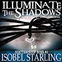 Illuminate the Shadows: Shatterproof Bond, Book 2 Audiobook by Isobel Starling Narrated by Gary Furlong