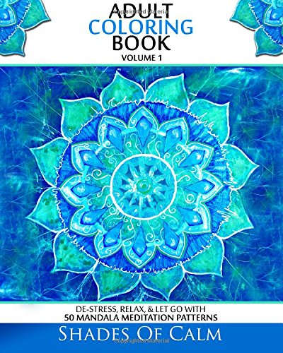 Adult Coloring Book: De-Stress, Relax & Let Go With 50 Mandala Mediation Patterns (Unique Mandala Designs, Adult Coloring Book) (Volume 1)