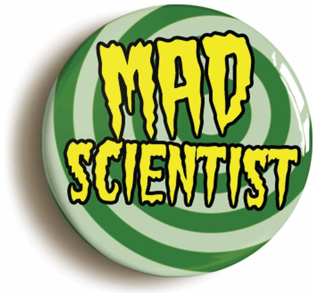 上品な MAD SCIENTIST PIN FUNNY SCIENCE BADGE BUTTON B06XJ4X373 PIN FUNNY (Size is 1inch/25mm diameter) B06XJ4X373, 吉野町:5cb527f4 --- mcrisartesanato.com.br