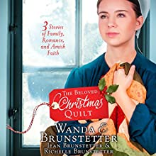 The Beloved Christmas Quilt: Three Stories of Family, Romance, and Amish Faith Audiobook by Wanda E. Brunstetter, Jean Brunstetter, Richelle Brunstetter Narrated by Rebecca Gallagher