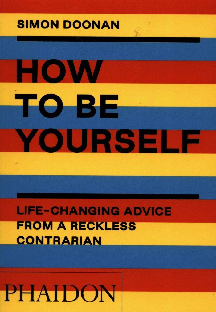 How to Be Yourself: Life-Changing Advice from a Reckless Contrarian by Simon Doonan