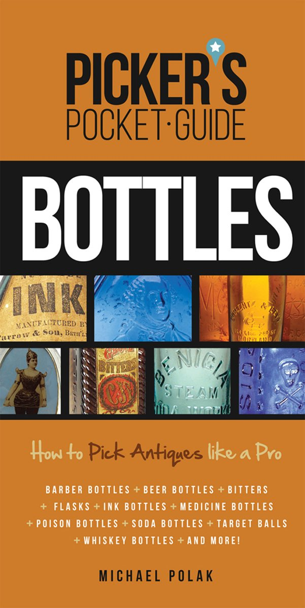 Picker's Pocket Guide to Bottles: How to Pick Antiques Like a Pro