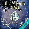 Le voleur de Noël   Livre audio Auteur(s) : Mary Higgins Clark Narrateur(s) : Véronique Groux de Miéri