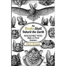 The Freaks Shall Inherit the Earth: Entrepreneurship for Weirdos, Misfits, and World Dominators by Chris Brogan (2014-04-21)