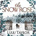 The Snow Rose Hörbuch von Lulu Taylor Gesprochen von: Imogen Church