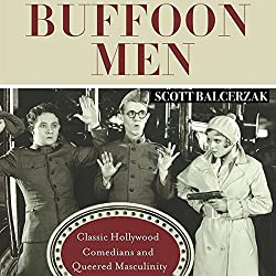 Buffoon Men: Classic Hollywood Comedians and Queered Masculinity