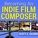 Becoming an Indie Film Composer | Scott Haskin