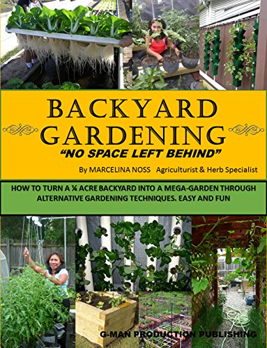 BACKYARD GARDENING: No Space Left Behind - Turn a 1/4 Acre Backyard Into a Mega-Garden; Raised beds, hydroponic grow system, backyard vegetable garden by [Noss, Marcelina]