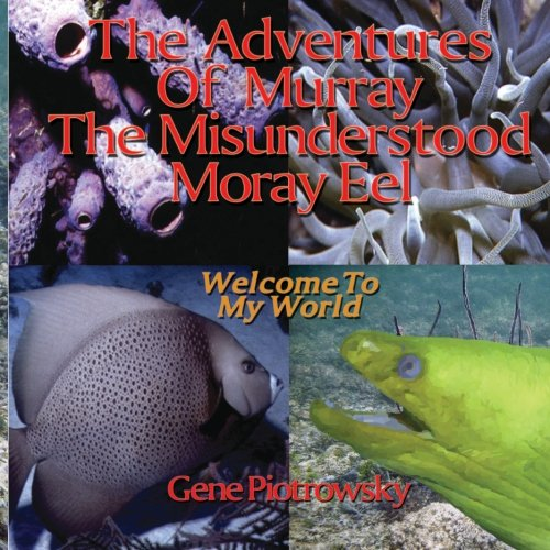 The Adventures Of Murray The Misunderstood Moray Eel: Welcome To My World ePub fb2 book