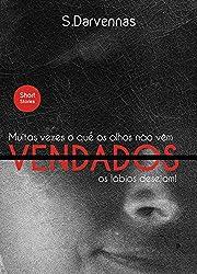 Vendados: Muitas vezes o que os olhos não vêm os lábios desejam. (Portuguese Edition)