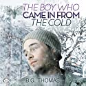 The Boy Who Came in from the Cold Audiobook by B. G. Thomas Narrated by Charlie David