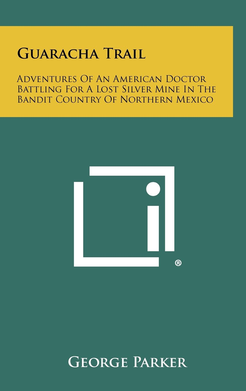 Download Guaracha Trail: Adventures of an American Doctor Battling for a Lost Silver Mine in the Bandit Country of Northern Mexico ebook