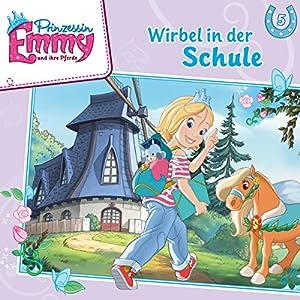 Wirbel in der Schule (Prinzessin Emmy und ihre Pferde 5) Hörspiel