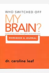 Who Switched Off My Brain? Controlling Toxic Thoughs and Emotions (Workbook & Journal) (Who Switched Off My Brain) by Dr. Caroline Leaf (2011-05-03) Paperback