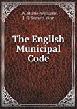 The English Municipal Code, J. W. Hume-Williams and J. R. Somers Vine, 5518585306