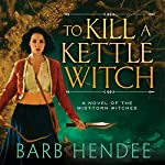 To Kill a Kettle Witch: A Novel of the Mist-Torn Witches | Barb Hendee
