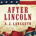 After Lincoln: How the North Won the Civil War and Lost the Peace Audiobook by A. J. Langguth Narrated by Tom Perkins
