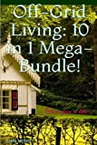 img - for Off-Grid Living: 10 in 1 Mega-Bundle! Generate Off Grid Power, Provide Yourself With Food And Water And Make Money!: (Home-based Business, Solar Power, Farming) book / textbook / text book