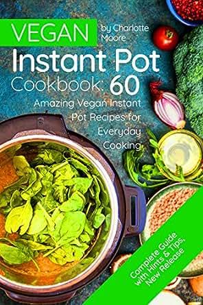 Vegan instant pot cookbook 60 amazing instant pot recipes for hobbies home forumfinder Gallery