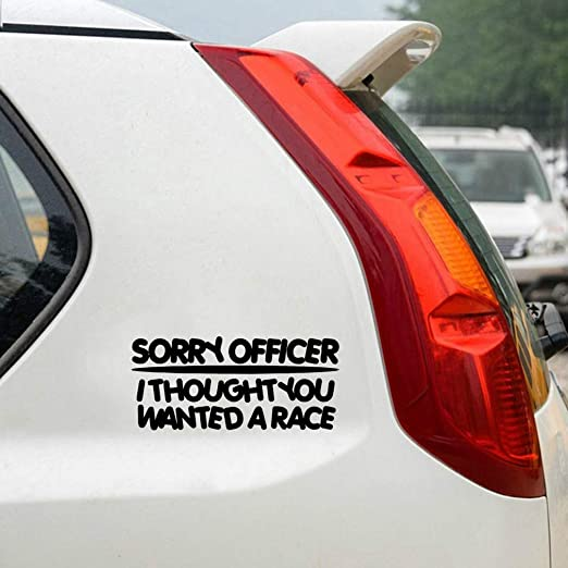 Sorry Officer I Thought You Wanted To Race Window Car Truck Vinyl Decal Sticker