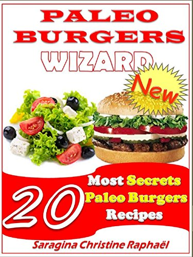 Paleo Burgers Wizard: 20 Most healthy Paleo Burgers Recipes (Think Outside Of The Kitchen Book 1)