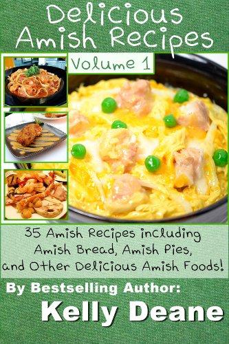Recipes Amish Pie - Delicious Amish Recipes: 35 Amish Recipes including Amish Bread, Amish Pies, and Other Delicious Amish Foods!