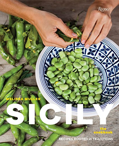 Sicily: The Cookbook: Recipes Rooted in Traditions by Melissa Muller