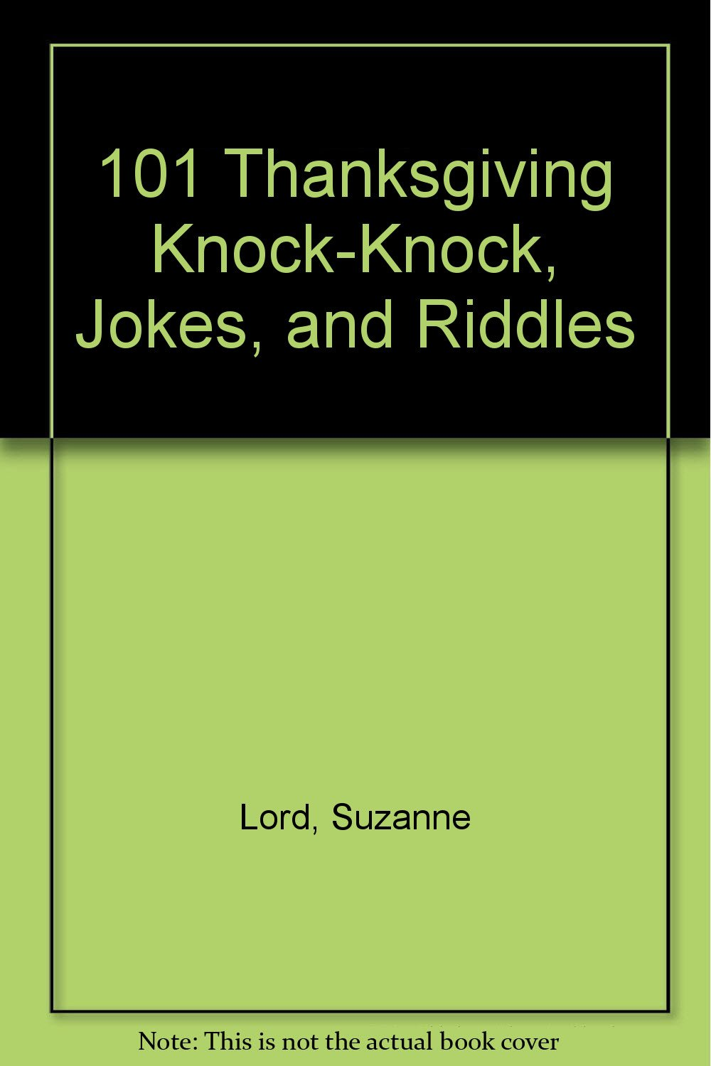 Exceptional 101 Thanksgiving Knock Knock, Jokes, And Riddles: Suzanne Lord, Don Orehek:  Amazon.com: Books