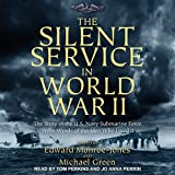 #4: The Silent Service in World War II: The Story of the U.S. Navy Submarine Force in the Words of the Men Who Lived It