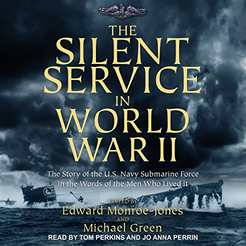 The Silent Service in World War II: The Story of the U.S. Navy Submarine Force in the Words of the Men Who Lived It by Tantor Audio