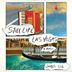 Still Life Las Vegas: A Novel | James Sie