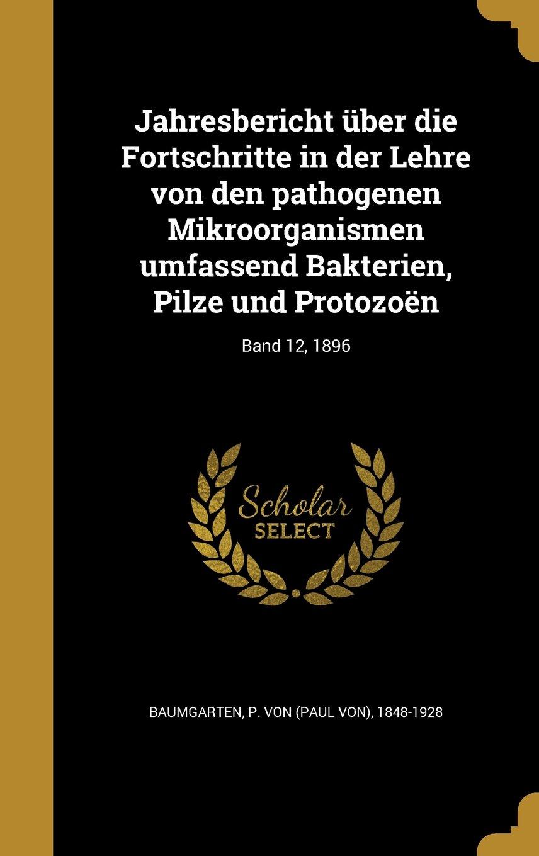 Jahresbericht Uber Die Fortschritte in Der Lehre Von Den Pathogenen Mikroorganismen Umfassend Bakterien, Pilze Und Protozoen; Band 12, 1896 (German Edition) ebook