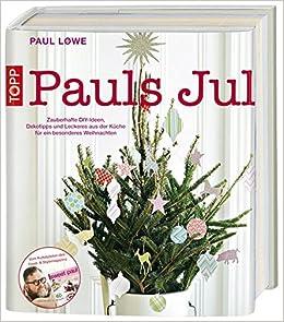 Pauls Jul Zauberhafte Diy Ideen Dekotipps Und Leckeres Aus Der