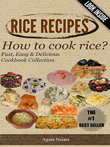 -->> RICE RECIPES - How to cook rice?: This Is ONLY Rice Cooking! (Fast, Easy & Delicious Cookbook Collection 1) by Agata Naiara
