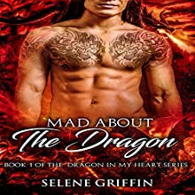 Mad About the Dragon: A Paranormal Shifter Romance: Dragon in My Heart Series, Book 1 Audiobook by Selene Griffin Narrated by Meghan Kelly