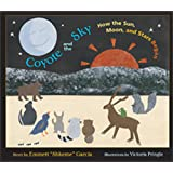 Coyote and the Sky: How the Sun, Moon, and Stars Began