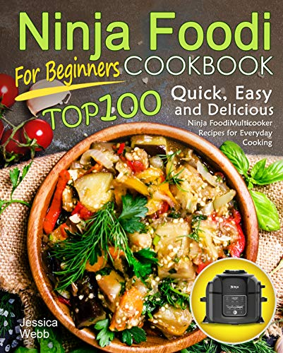 Ninja Foodi Cookbook for Beginners: Top 100 Quick, Easy and Delicious Ninja Foodi Multicooker Recipes for Everyday Cooking by Jessica Webb