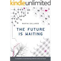 The Future Is Waiting: A compilation of mind-blowing predictions about the future