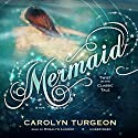 Mermaid: A Twist on the Classic Tale Audiobook by Carolyn Turgeon Narrated by Rosalyn Landor