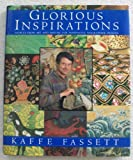 Kaffe Fassett's Glorious Inspirations: Sources from Art and Nature for Innovative Needlework Designs