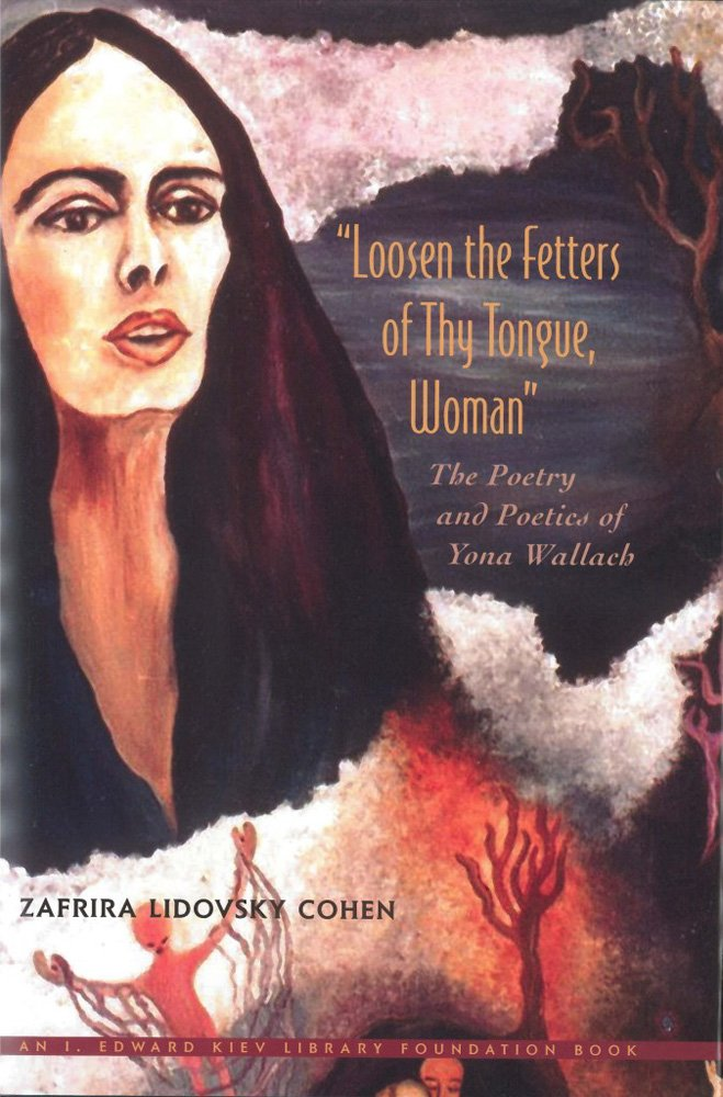 Download Loosen the Fetters of Thy Tongue, Woman: The Poetry and Poetics of Yona Wallach (Monographs of the Hebrew Union College) PDF